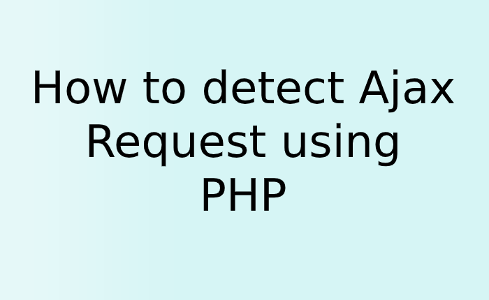 How to detect Ajax Request using PHP