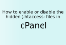 How to enable or disable the hidden (.htaccess) files in cPanel