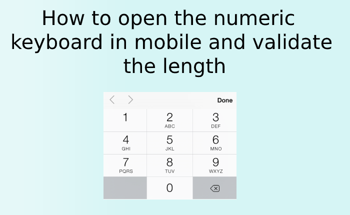 How to open the numeric keyboard in mobile and validate the length
