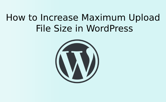 How to Increase Maximum Upload File Size in WordPress