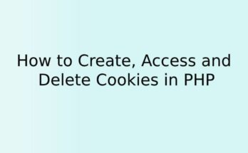 How to Create, Access and Delete Cookies in PHP
