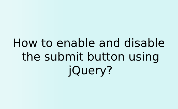 How to enable and disable the submit button using jQuery?