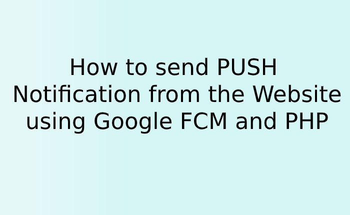 How to send PUSH notification from the website using Google FCM and PHP