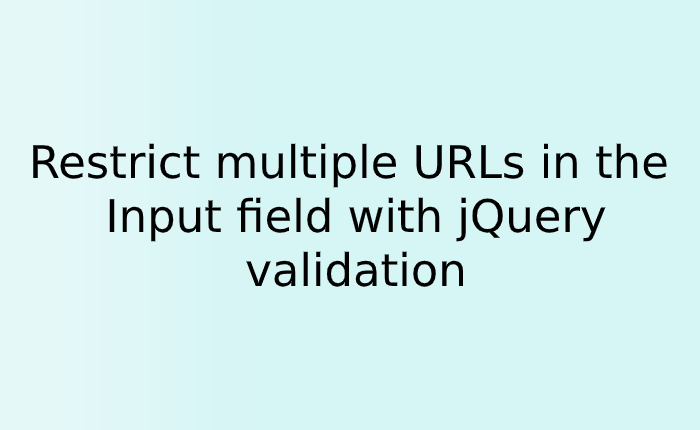 Restrict multiple URLs or Email id in the Input field with jQuery validation