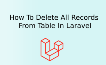 How To Delete All Records From Table In Laravel