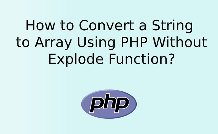 How to Convert a String to Array Using PHP Without Explode Function?