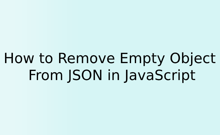 How to Remove Empty Object From JSON in JavaScript