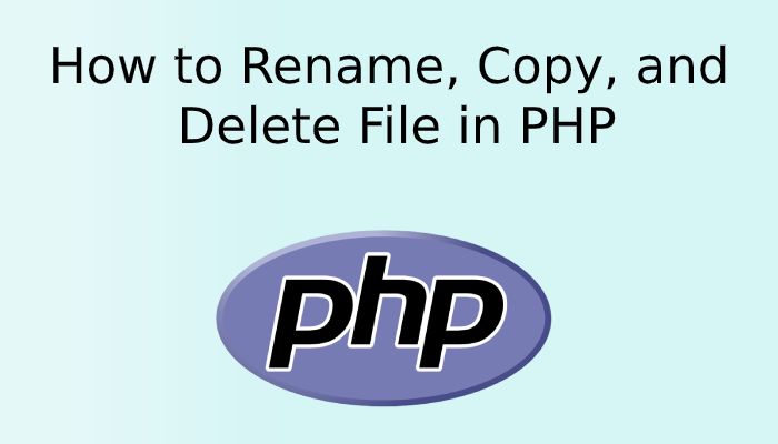How to Rename, Copy, and Delete File in PHP