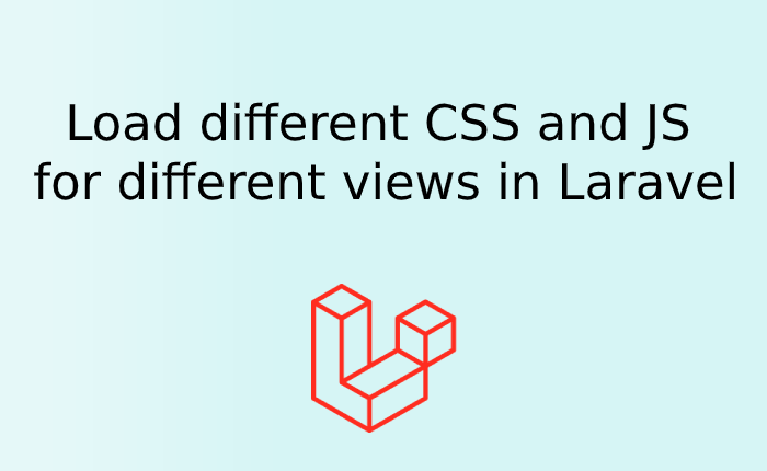 How to Load different CSS and JS for different views in Laravel
