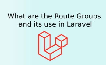 What are the Route Groups and its use in Laravel