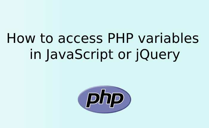 How to access PHP variables in JavaScript or jQuery