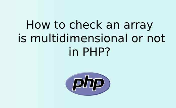 How to check an array is multidimensional or not in PHP?