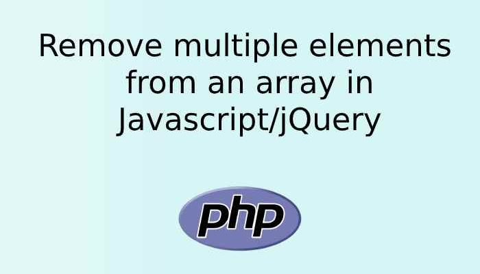 Remove multiple elements from an array in Javascript/jQuery