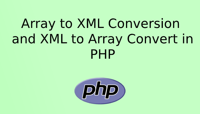 Array to XML Conversion and XML to Array Convert in PHP