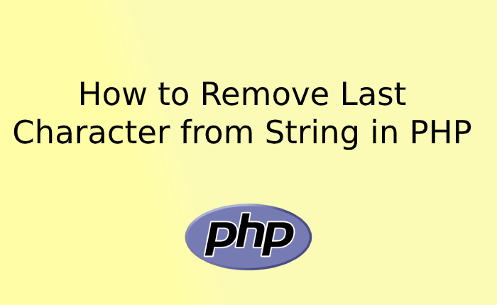 How to Remove Last Character from String in PHP